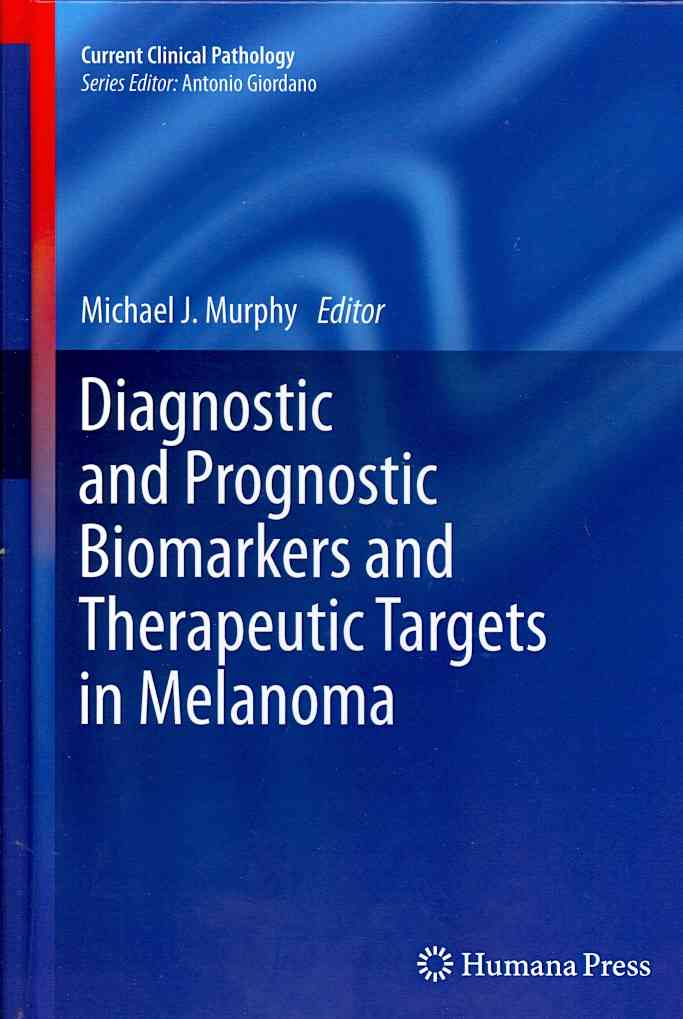 Diagnostic and Prognostic Biomarkers and Therapeutic Targets in Melanoma By Murphy, Michael J. (EDT)